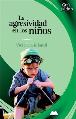 Agresividad En Los Niqos: Violencia Infantil 9788497643108