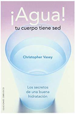 Agua! Tu Cuerpo Tiene sed: Los Secretos de una Buena Hidratacion 9788497774338