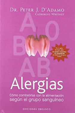 Alergias: Como Combatirlas Con la Alimentacion Segun el Grupo Sanguineo 9788497773737
