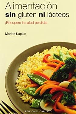 Alimentacion Sin Gluten Ni Lacteos: Salva Tu Salud! 9788497773867