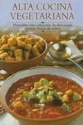 Alta Cocina Vegetariana: Descubra Esta Coleccion de Deliciosas Recetas Llenas de Sabor 9788497640510