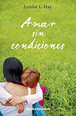 Amar Sin Condiciones = Love Without Conditions 9788492801008