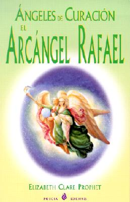 Angeles de Curacion el Archangel Rafael = Angels of Healing 9788495513113