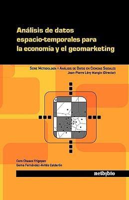 Anlisis de Datos Espacio-Temporales Para La Economa y El Geomarketing 9788497452564