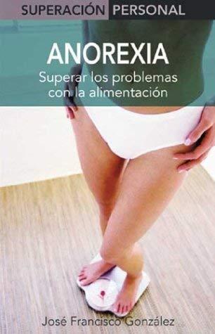 Anorexia: Superar Los Problemas Con La Alimentacion 9788497643207
