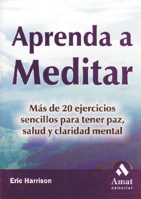 Aprenda a Meditar: Mas de 20 Ejercicios Sencillos Para Tener Paz, Salud y Claridad Mental 9788497350419