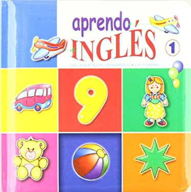 Aprendo Ingles/ I learn English: Los Alimentos, Juguetes, Formas, Numeros/ Food, Shapes, Toys, Numbers (Spanish Edition)