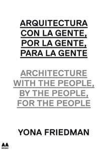 Arquitectura Con la Gente, Por la Gente, Para la Gente/Architecture With The People, By The People, For The People 9788492861941