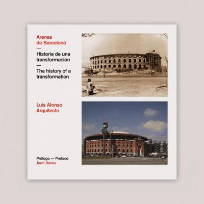 Arenas de Barcelona: Historia de una Transformacion 9788499368597