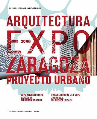 Arquitectura Expo Zaragoza Proyecto Urbano/Expo Architecture Zaragoza, An Urban Project/L'Architecture de L'Expo Zaragoza, un Project Urbain [With DVD 9788496954410