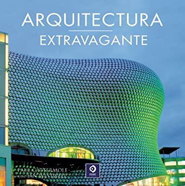 Arquitectura Extravagante = Bizarre Buildings 9788497940726