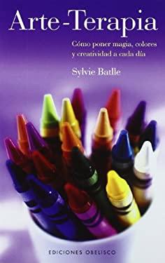Arte-Terapia: Como Poner Magia, Colores y Creatividad A Cada Dia 9788497775878