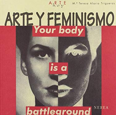 Arte y Feminismo: Your Body Is a Battleground 9788496431232