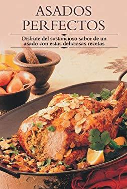 Asados Perfectos: Disfrute del Sustancioso Sabor de Un Asado Con Estas Deliciosas Recetas 9788497640527