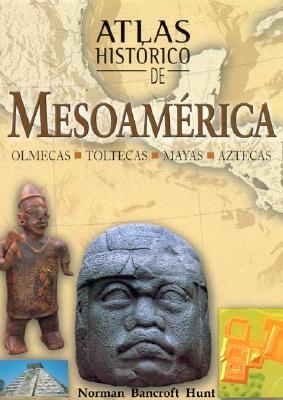 Atlas Historico de Mesoamerica: Olmecas, Toltecas, Mayas y Aztecas