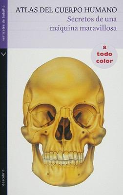Atlas del Cuerpo Humano: Secretos de una Maquina Maravillosa 9788492421602