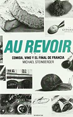 Au Revoir: Comida, Vino y el Final de Francia = Au Revoir