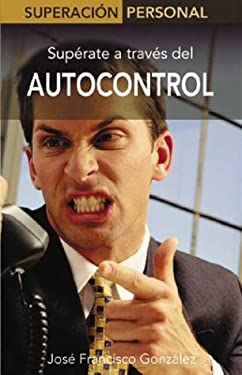 Autocontrol: Superate a Traves del Autocontrol 9788497643252