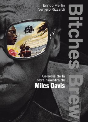 Bitches Brew: Genesis de La Obra Maestra de Miles Davis 9788499420813