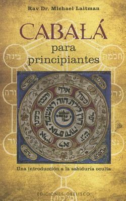 Cabala Para Principiantes: Una Introduccion a la Sabiduria Oculta 9788497777698