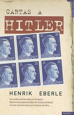 Cartas A Hitler: Un Pueblo Escribe A su Fuhrer 9788492567058