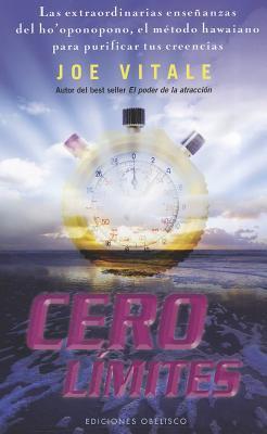 Cero Limites: Las Ensenanzas del Antiguo Metodo Hawaiano del Ho'oponopono = Zero Limits 9788497777476