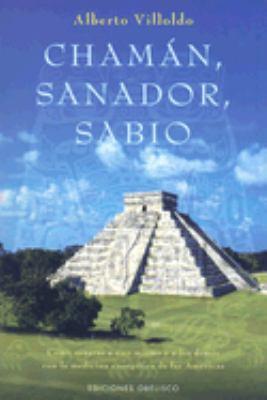 Chaman, Sanador, Sabio: Como Sanarse A Uno Mismo y A los Demas Con la Medicina Energetica de las Americas 9788497773935