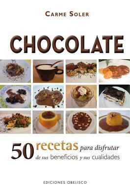 Chocolate: 50 Recetas Para Disfrutar de Sus Beneficios y Sus Cualidades = Chocolate 9788497777865