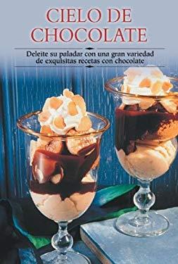 Cielo de Chocolate: Deleite Su Paladar Con Una Gran Variedad de Exquisitas Recetas Con Chocolate 9788497640534