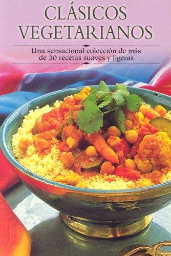 Clasicos Vegetarianos: Una Sensacional Coleccion de Mas de 30 Recetas Suaves y Ligeras 9788497640558