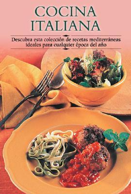 Cocina Italiana: Descubra Esta Coleccisn de Recetas Mediterraneas Ideales Para Cualquier Ipoca del Aqo 9788497640619