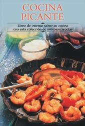 Cocina Picante: Llene de Intenso Sabor Su Cocina Con Esta Coleccisn de Sabrosas Recetas by