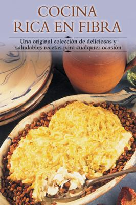 Cocina Rica En Fibra: Una Original Coleccisn de Deliciosas y Saludables Recetas Para Cualquier Ocasisn 9788497640565