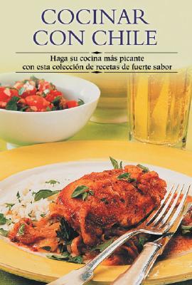 Cocinar Con Chile: Haga Su Cocina Mas Picante Con Esta Coleccion de Recetas de Fuerte Sabor 9788497640671