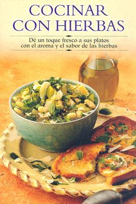 Cocinar Con Hierbas: de un Toque Fresco A Sus Platos Con el Aroma y el Sabor de las Hierbas 9788497640688