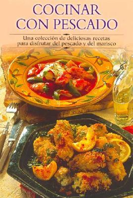 Cocinar Con Pescado: Una Coleccisn de Deliciosas Recetas Para Disfrutar del Pescado y del Marisco 9788497640701