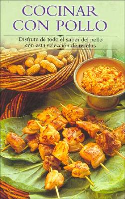 Cocinar Con Pollo: Disfrute de Todo El Sabor del Pollo Con Esta Seleccion de Recetas 9788497640718