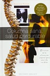 Columna Sana, Salud Perdurable: El Secreto de la Alineacion Corporal Para una Vida Sin Dolor = Ageless, Spine, Lasting Health - Porter, Kathleen