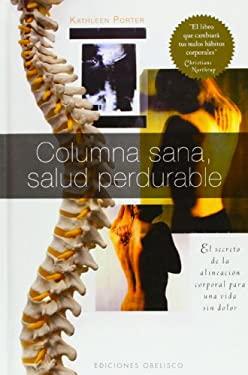 Columna Sana, Salud Perdurable: El Secreto de la Alineacion Corporal Para una Vida Sin Dolor = Ageless, Spine, Lasting Health 9788497776387