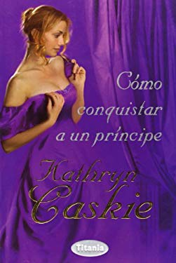 Como Conquistar A un Principe = How to Propose to a Prince 9788496711945