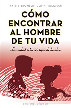 Como Encontrar al Hombre de Tu Vida: La Verdad Sobre 20 Tipos de Hombres = How to Find the Man of Your Life 9788497778374