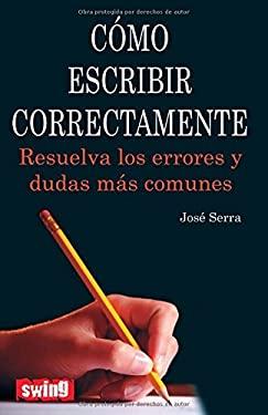 Como Escribir Correctamente: Resuelva Los Errores y Dudas Mas Comunes 9788496746565