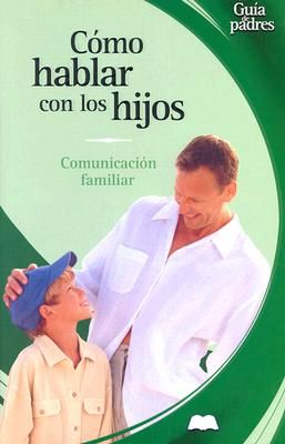 Como Hablar Con Mis Hijos: Comunicacion Familiar = How to Talk to Your Children 9788497643085