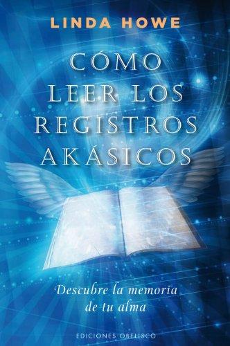 Como Leer los Registros Akasicos: Descubre la Memoria de Tu Alma = How to Read the Akashic Records 9788497777148