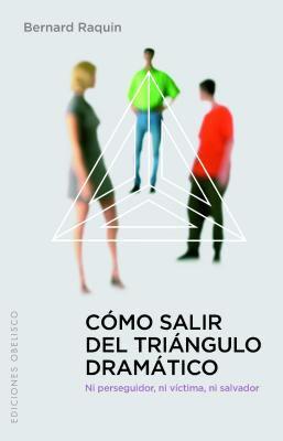 Como Salir del Triangulo Dramatico: Ni Perseguidor, ni Victima, ni Salvador 9788497775885