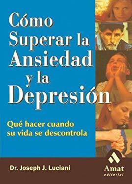Como Superar La Ansiedad y La Depresion: Que Hacer Cuando Su Vida Se Descontrola 9788497350334