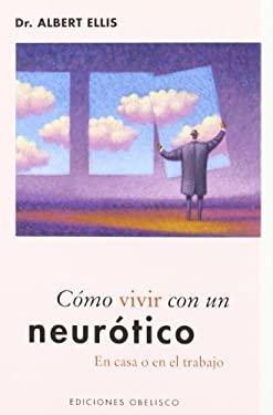 Como Vivir Con un Neurotico: En Casa O en el Trabajo 9788497771122