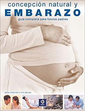 Concepcion Natural y Embarazo: Guia Completa Para Futuros Padres 9788497646000