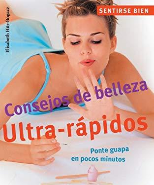 Consejos de Belleza Ultra-Rapidos: Ponte Guapa en Pocos Minutos 9788497647724