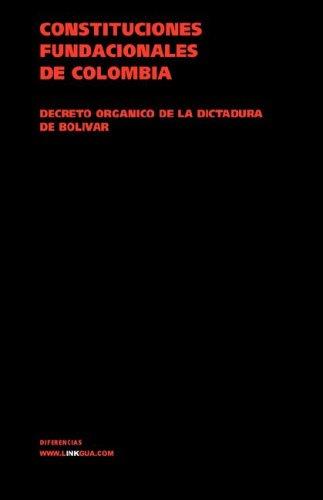 Constituciones Fundacionales de Colombia. Decreto Organico de La Dictadura de Bolivar 9788498161410